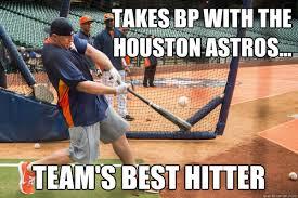 Houston Astros Memes - takes bp with the houston astros team s best hitter watt bp