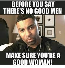 Good Woman Meme - no good woman meme good best of the funny meme