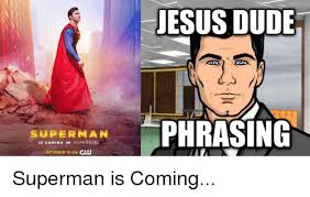 Funny Superman Memes - jesus dude a superman phrasing is coming in super girl october 10