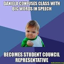 Big Words Meme - daniela confuses class with big words in speech becomes student