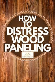 how to distress wood how to distress wood paneling home decor bliss