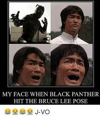 Bruce Lee Meme - my face when black panther hit the bruce lee pose j vo