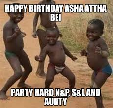 Party Hard Memes - meme maker happy birthday asha attha bei party hard np sl and aunty