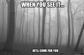 Slender Man Meme - when you see it he ll come for you slender man quickmeme