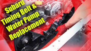 subaru timing belt water pump replacement youtube