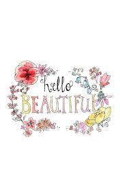 Beaitful by Top 25 Best Hello Beautiful Ideas On Pinterest Saying Goodbye