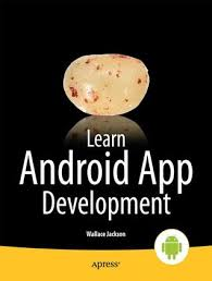 learn android development learn android app development by wallace jackson