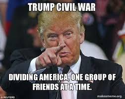 Puke Meme - trump civil war dividing america one group of friends at a time