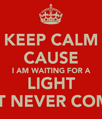 waiting for the light keep calm cause i am waiting for a light that never comes poster