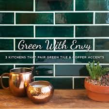 green tile kitchen backsplash green with envy 3 kitchens that pair green tile copper accents