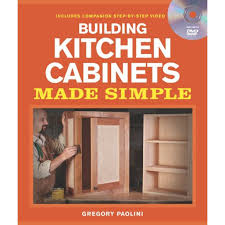 building kitchen cabinets building kitchen cabinets made simple a book and companion step by step dvd