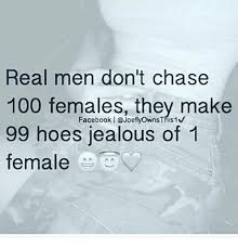 real men don t chase 100 females they make facebook i