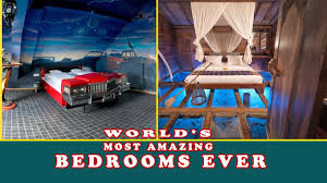 Amazing Bedrooms World U0027s Most Amazing Bedrooms Ever Youtube