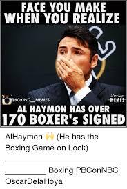 Meme Boxing - face you make when you realize memes memes al haymon has over 170