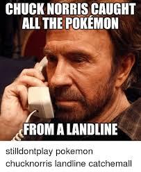 Chuck Meme - chuck norris caught all the pokemon from a landline stilldontplay