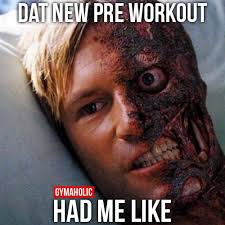 Pre Workout Meme - dat new pre workout had me like