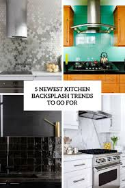 kitchen backsplash trends 5 newest kitchen backsplash trends to go for digsdigs