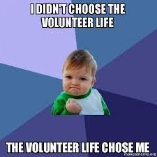 Volunteer Meme - i didn t choose the volunteer life the volunteer life chose me