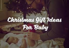 77 best christmas gift ideas for baby 2017 u0026 2018 bonus