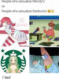 I Lied Meme Generator - people who sexualize wendy s vs people who sexualize starbucks i