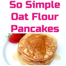 Pancake Flour So Simple Oat Flour Pancakes Oat Flour Pancakes Oat Flour And
