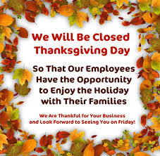 alike many other businesses we will be closed thanksgiving day