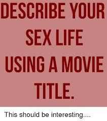 Sex Life Meme - 25 best memes about describe your sex life using a movie title
