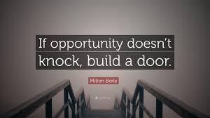 milton berle quote u201cif opportunity doesn u0027t knock build a door