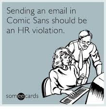 Comic Sans Meme - sending an email in comic sans should be an hr violation ee cards