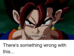 Goku Memes - hey it s me goku there s something wrong with this goku meme on