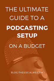 the ultimate guide to a podcasting setup on a budget