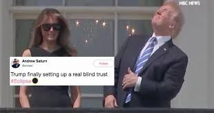 Setting Up A Blind Trust Trump Stared Directly Into The Solar Eclipse Become An Instant