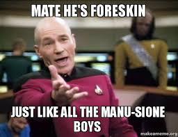 Manu Meme - mate he s foreskin just like all the manu sione boys make a meme