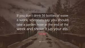 lewis black quote u201cif you don u0027t drink 56 bottles of water a week