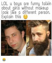 Make Up Meme - lol u boys are funny talkin about girls without makeup look like a