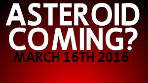 asteroid coming to hit earth march 16th 2016 comment claims 8