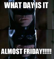 Almost Friday Meme - meme creator what day is it almost friday meme generator at
