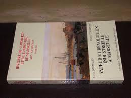 chambre de commerce et d industrie de marseille vapeur et révolution industrielle à marseille 1831 1857 amazon co