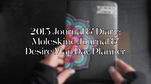 Desire Map Moleskine Journal And Desire Map 2015 Day Planner Youtube