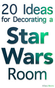 Star Wars Room Decor Ideas by 20 Ideas For Decorating A Star Wars Room Beyond Unique