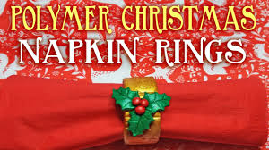 how to make polymer clay christmas napkin rings youtube