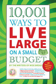 10 001 ways to live large on a small budget the writers of wise