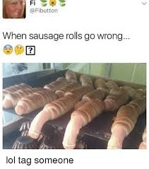 Tag Someone Who Memes - fi when sausage rolls go wrong lol tag someone lol meme on