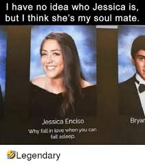 Jessica Meme - l have no idea who jessica is but i think she s my soul mate
