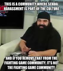 Fighting Memes - this is a community where sexual harassment is part of the culture