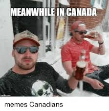 Canadian Meme - meanwhile in canada memes canadians meme on me me
