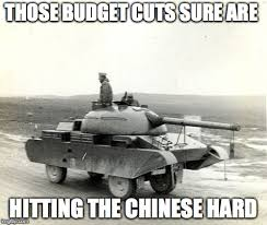 Tank Meme - damn the budget cuts imgflip