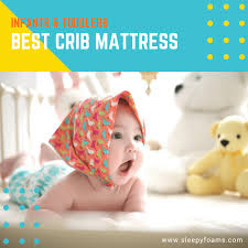 Best Crib Mattress For Toddler Best Crib Mattress Sleepy Foams