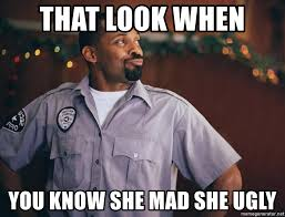 that look when you know she mad she ugly mike epps1 meme generator