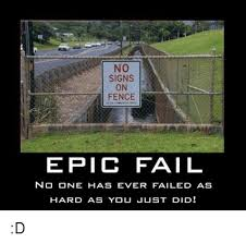 Epic Fail Meme - no signs on fence epic fail no one has ever failed as hard as you